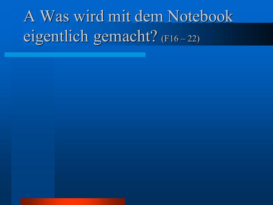 A Was wird mit dem Notebook eigentlich gemacht (F16 – 22)