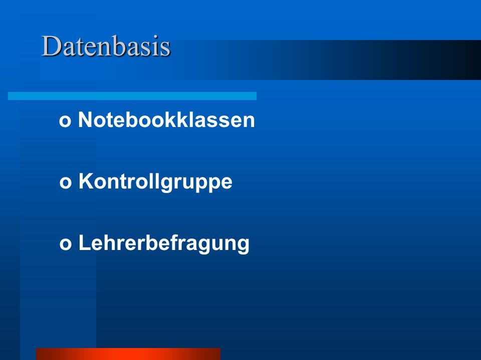 Datenbasis o Notebookklassen o Kontrollgruppe o Lehrerbefragung