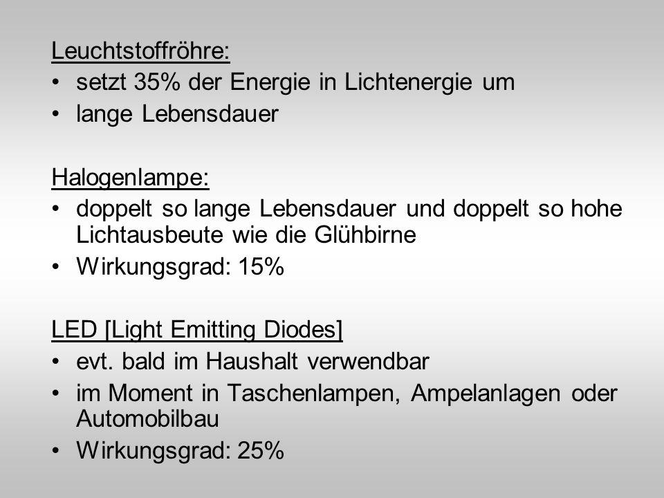 Leuchtstoffröhre: setzt 35% der Energie in Lichtenergie um. lange Lebensdauer. Halogenlampe: