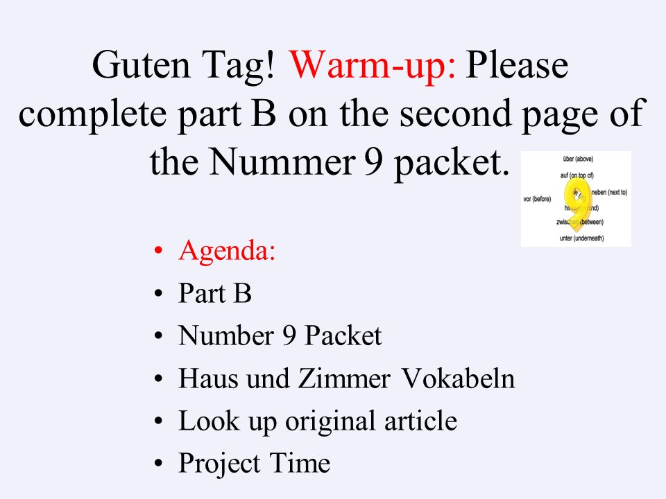Guten Tag! Warm-up: Please complete part B on the second page of the Nummer 9 packet.
