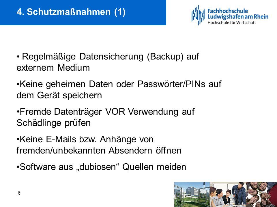 4. Schutzmaßnahmen (1) Regelmäßige Datensicherung (Backup) auf externem Medium. Keine geheimen Daten oder Passwörter/PINs auf dem Gerät speichern.