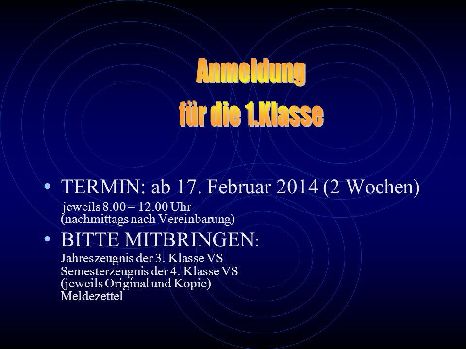 Anmeldung für die 1.Klasse TERMIN: ab 17. Februar 2014 (2 Wochen)