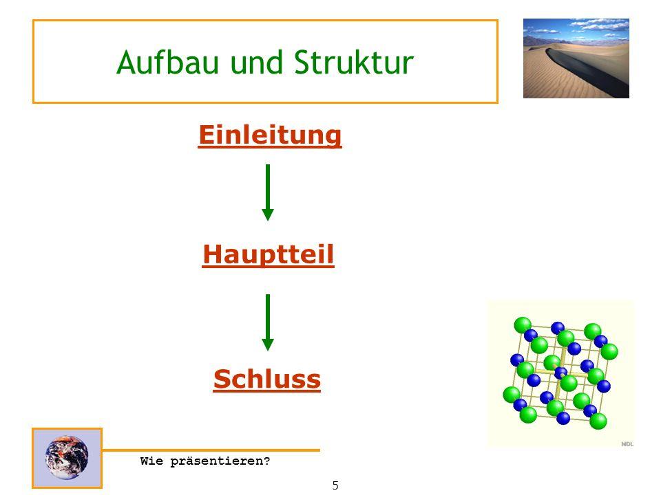 Aufbau und Struktur Einleitung Hauptteil Schluss Wie präsentieren 5