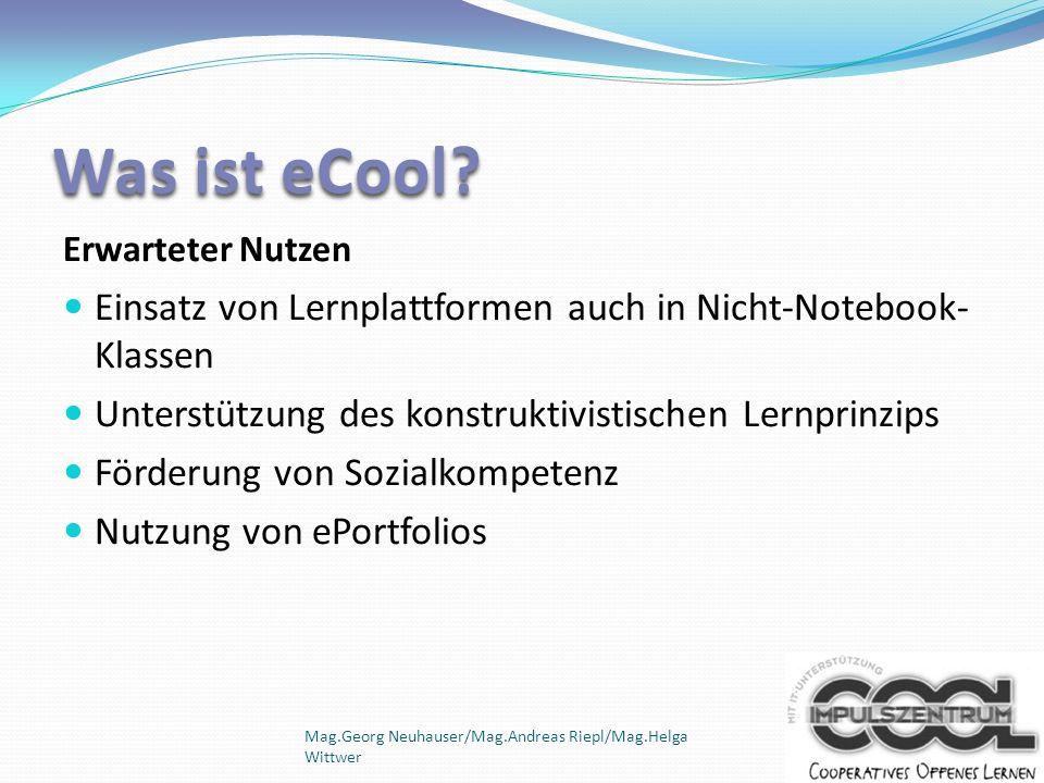 Was ist eCool Erwarteter Nutzen. Einsatz von Lernplattformen auch in Nicht-Notebook-Klassen. Unterstützung des konstruktivistischen Lernprinzips.