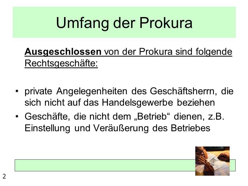 Umfang der Prokura Ausgeschlossen von der Prokura sind folgende Rechtsgeschäfte: