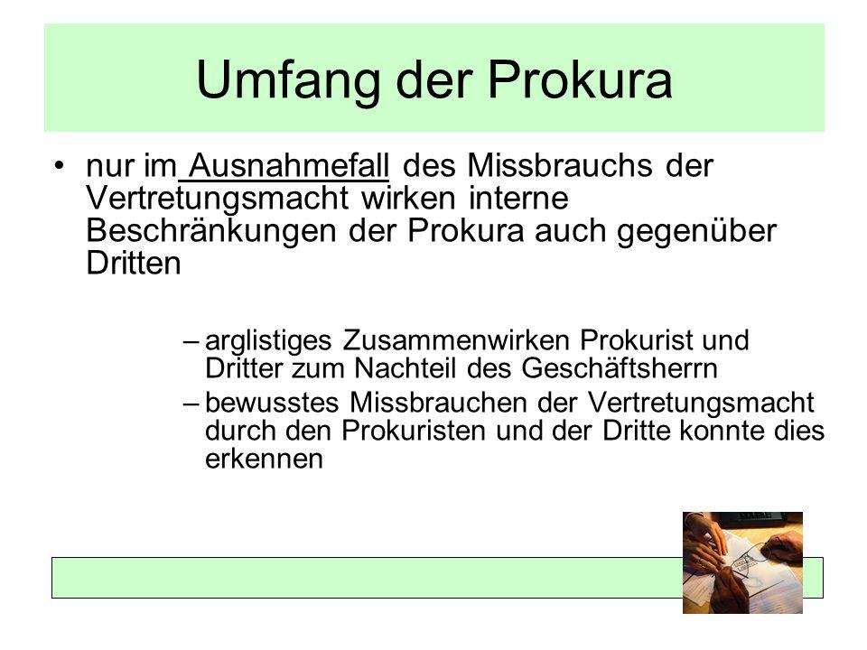 Umfang der Prokura nur im Ausnahmefall des Missbrauchs der Vertretungsmacht wirken interne Beschränkungen der Prokura auch gegenüber Dritten.