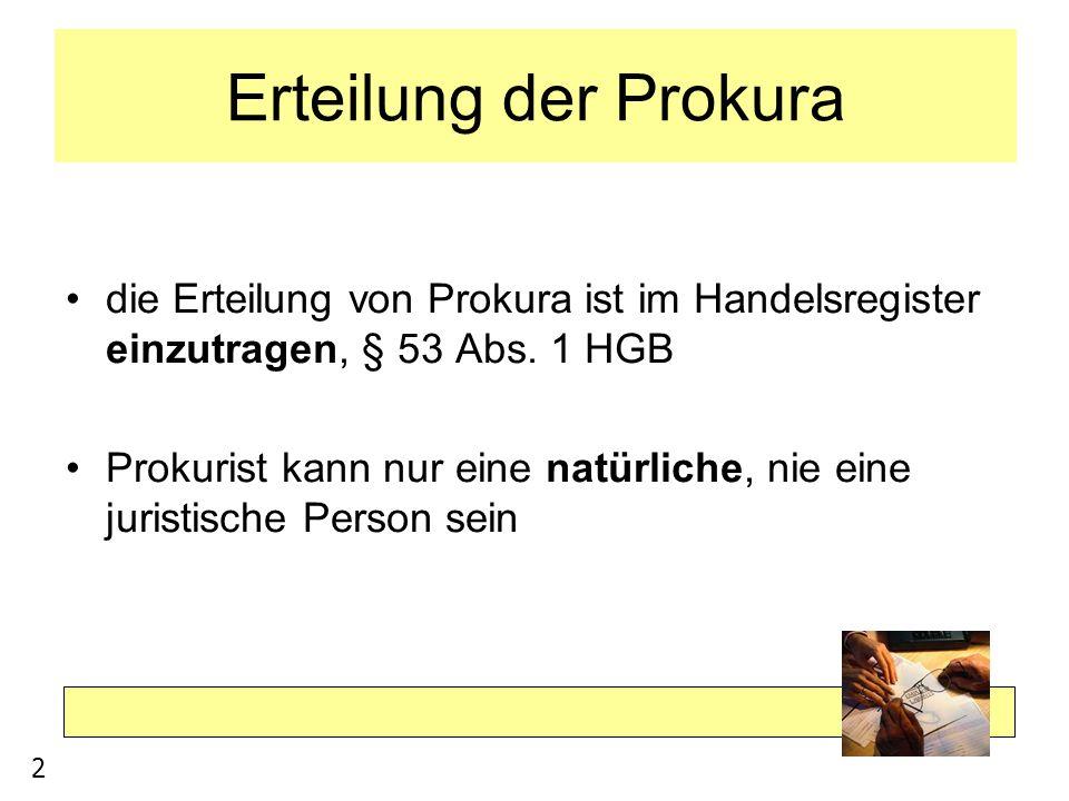 Erteilung der Prokura die Erteilung von Prokura ist im Handelsregister einzutragen, § 53 Abs. 1 HGB.