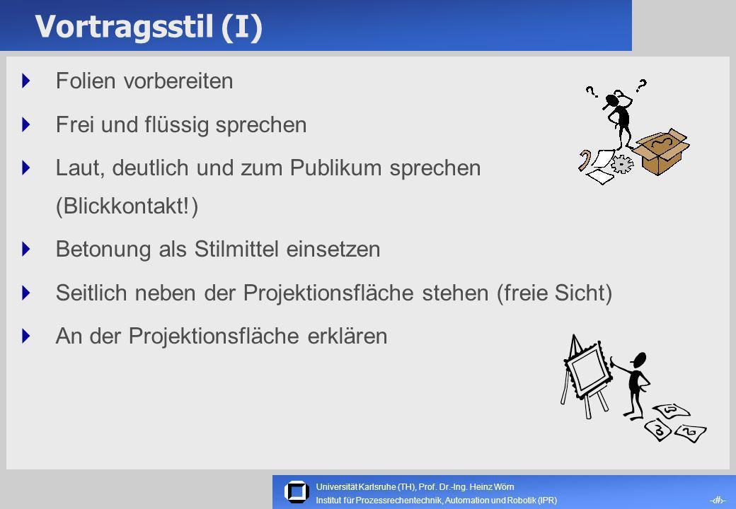 Vortragsstil (I) Folien vorbereiten Frei und flüssig sprechen
