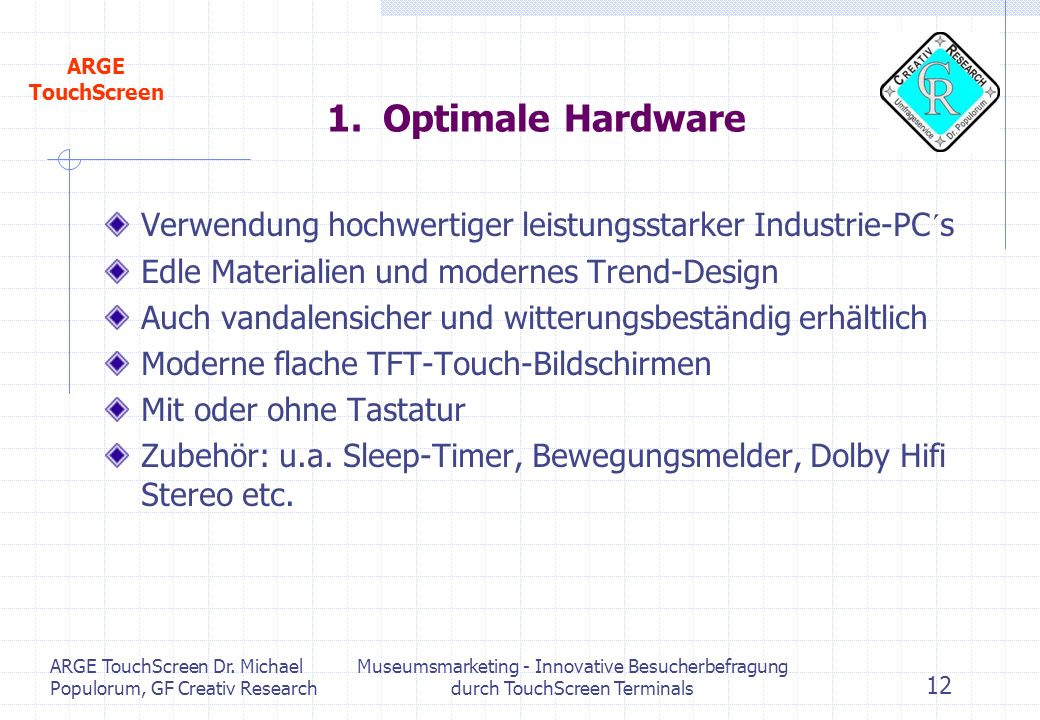 Optimale Hardware Verwendung hochwertiger leistungsstarker Industrie-PC´s. Edle Materialien und modernes Trend-Design.