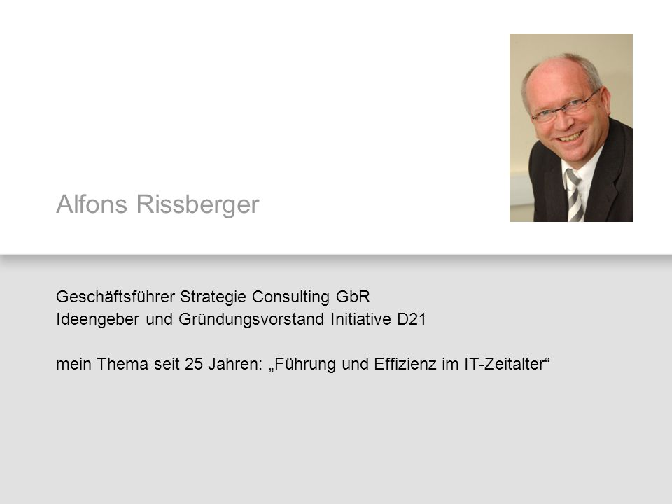 Alfons RissbergerGeschäftsführer Strategie Consulting GbR Ideengeber und Gründungsvorstand Initiative D21.