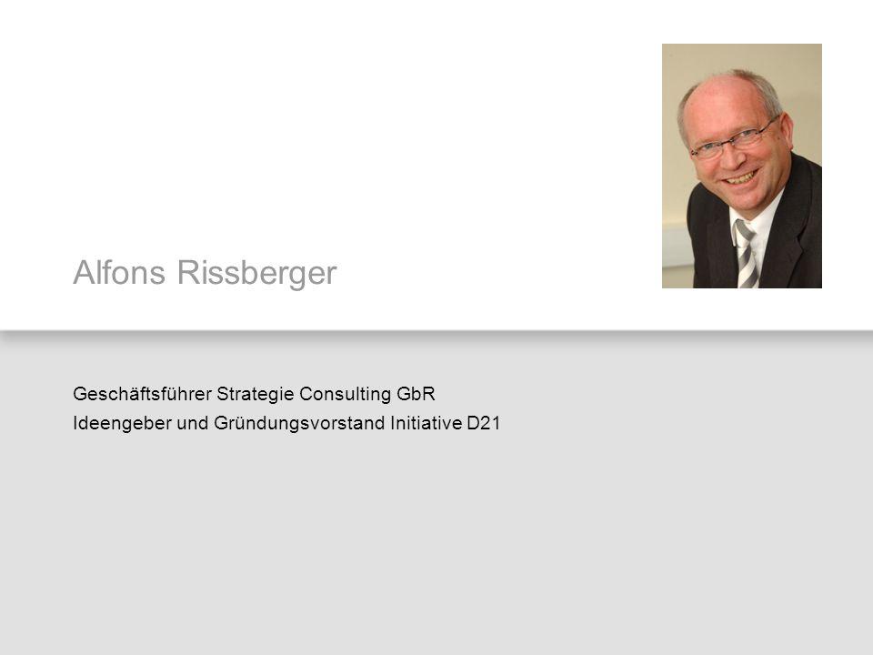 Alfons Rissberger Geschäftsführer Strategie Consulting GbR Ideengeber und Gründungsvorstand Initiative D21.