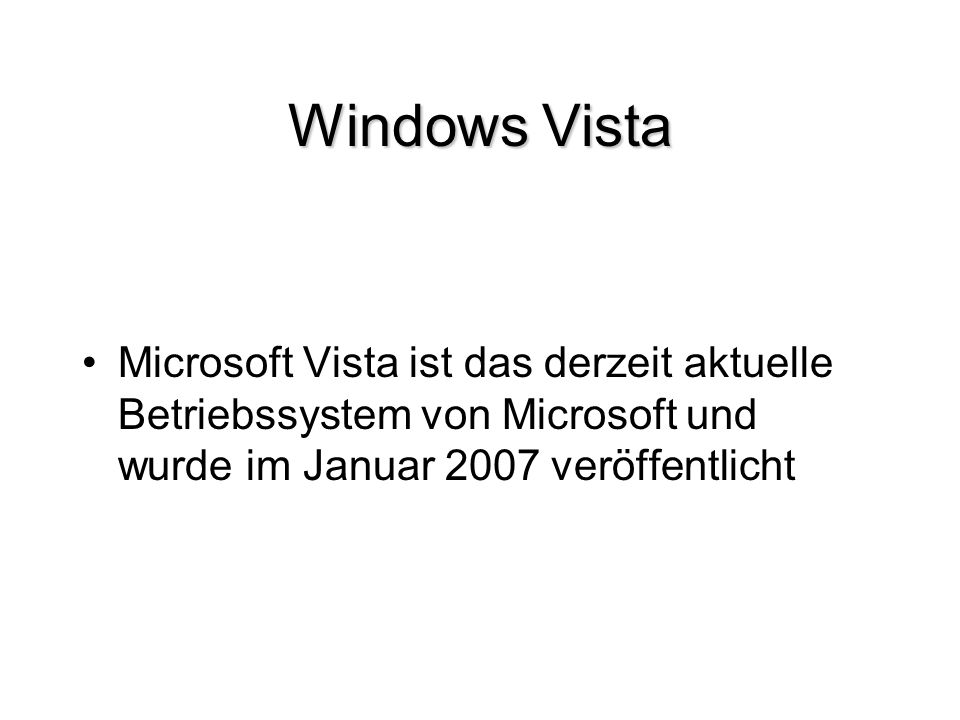 Windows Vista Microsoft Vista ist das derzeit aktuelle Betriebssystem von Microsoft und wurde im Januar 2007 veröffentlicht.