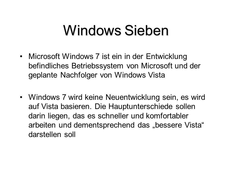 Windows Sieben Microsoft Windows 7 ist ein in der Entwicklung befindliches Betriebssystem von Microsoft und der geplante Nachfolger von Windows Vista.