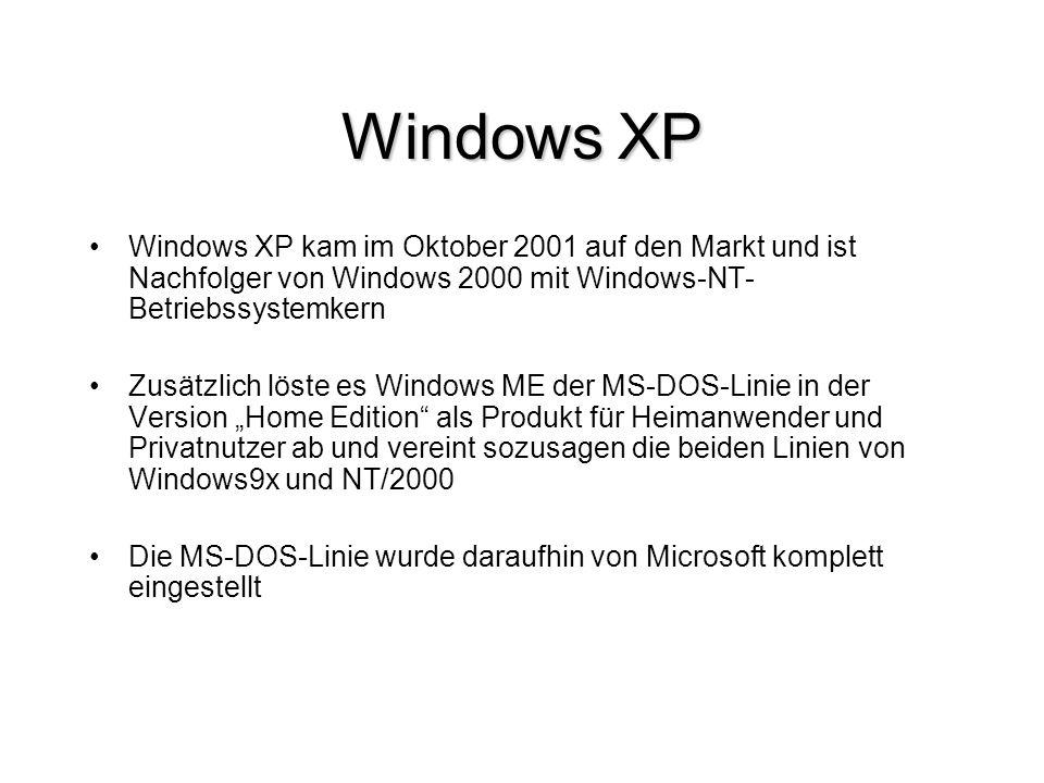 Windows XP Windows XP kam im Oktober 2001 auf den Markt und ist Nachfolger von Windows 2000 mit Windows-NT-Betriebssystemkern.