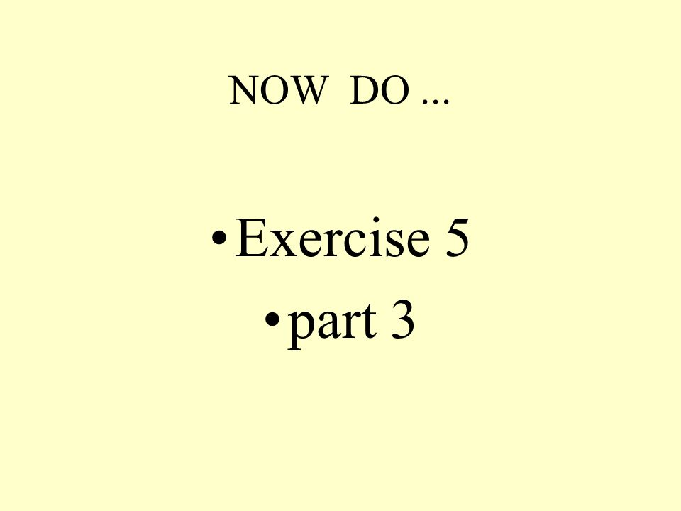 NOW DO ... Exercise 5 part 3