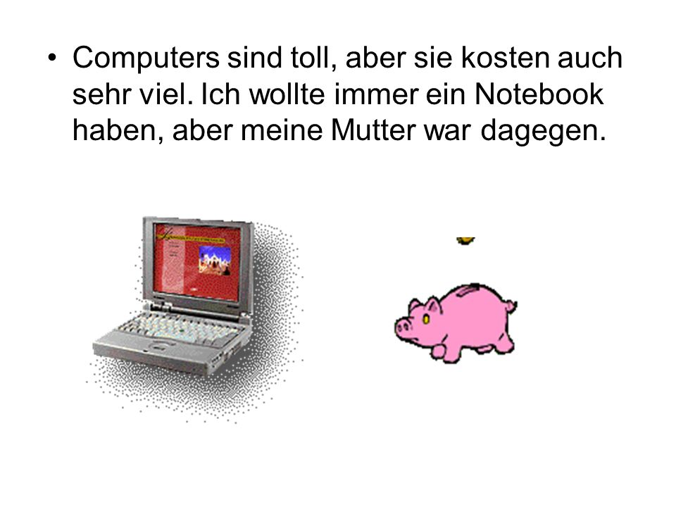 Computers sind toll, aber sie kosten auch sehr viel