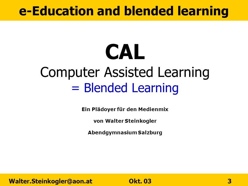 CAL Computer Assisted Learning = Blended Learning Ein Plädoyer für den Medienmix von Walter Steinkogler Abendgymnasium Salzburg
