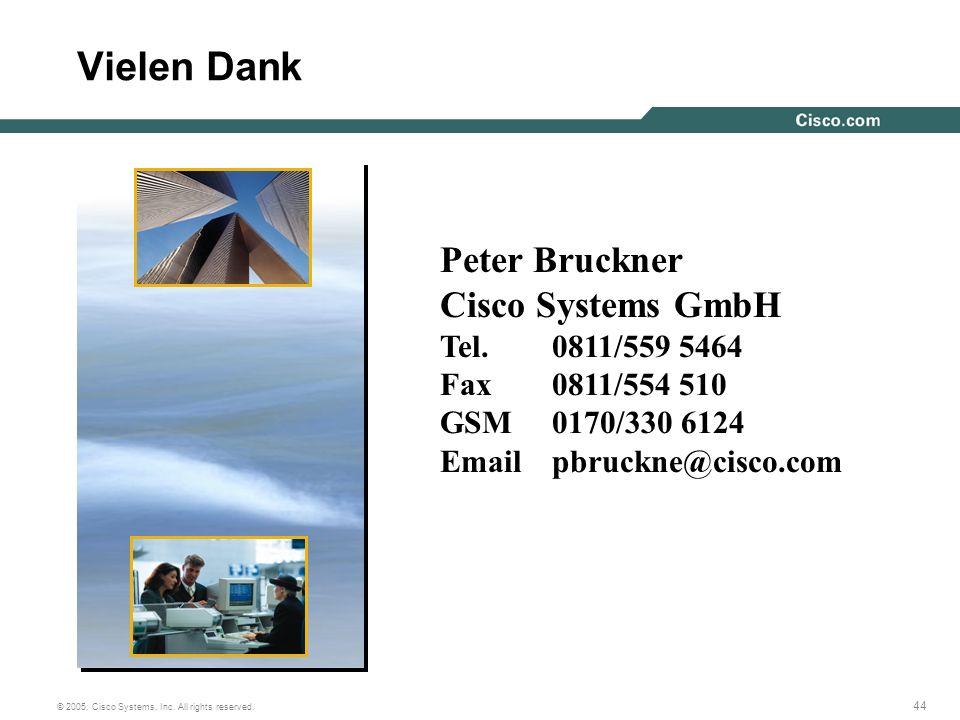 Vielen Dank Peter Bruckner Cisco Systems GmbH Tel. 0811/559 5464