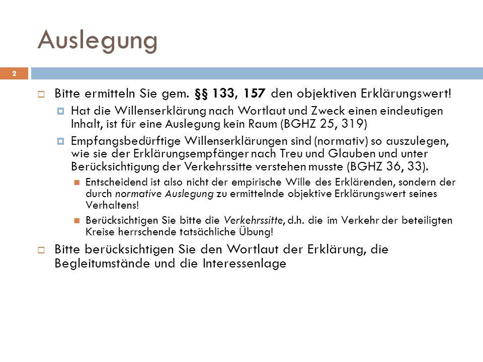 AuslegungBitte ermitteln Sie gem. §§ 133, 157 den objektiven Erklärungswert!
