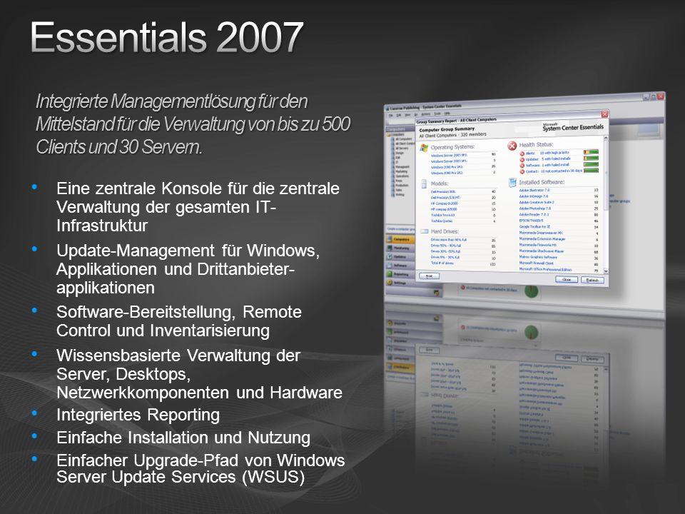 Essentials 2007 Integrierte Managementlösung für den Mittelstand für die Verwaltung von bis zu 500 Clients und 30 Servern.