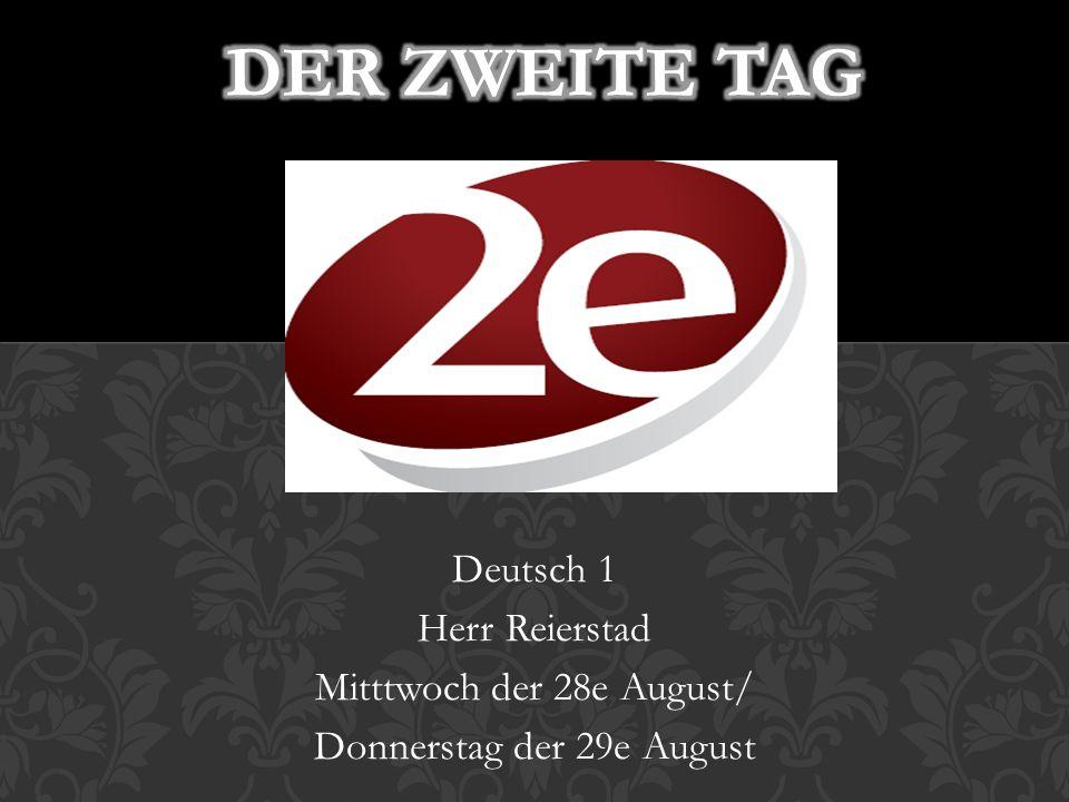 Der zweite Tag Deutsch 1 Herr Reierstad Mitttwoch der 28e August/
