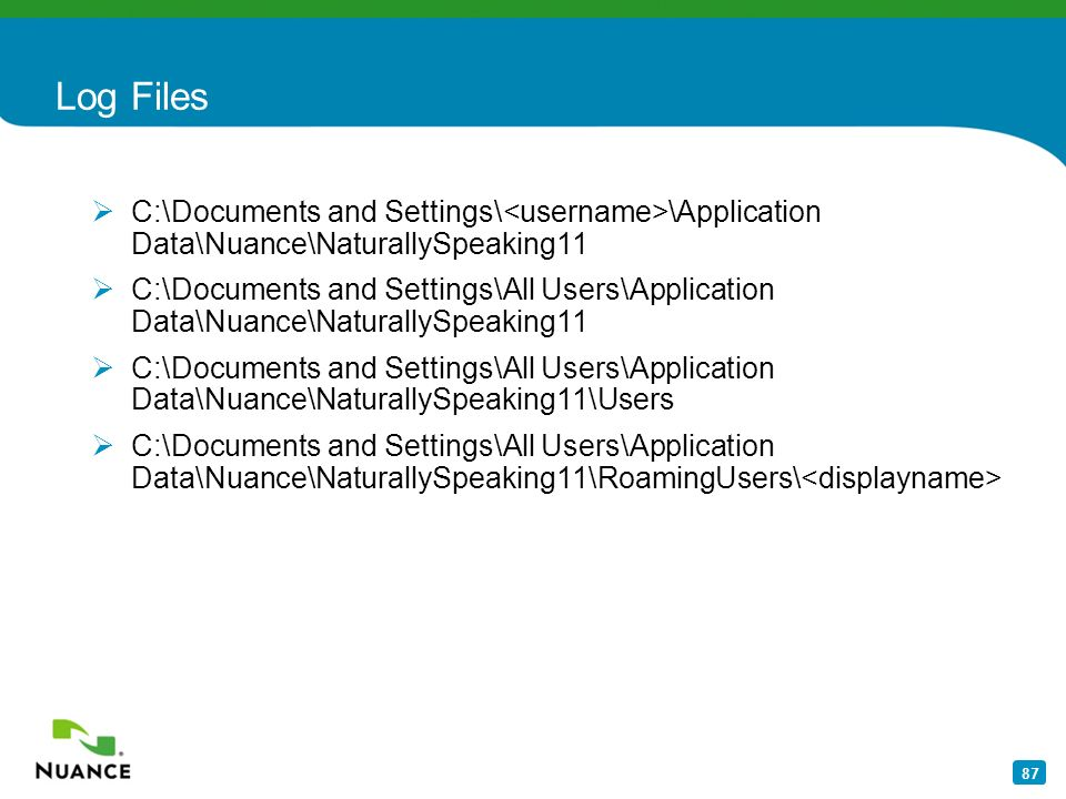 Log Files C:\Documents and Settings\<username>\Application Data\Nuance\NaturallySpeaking11.