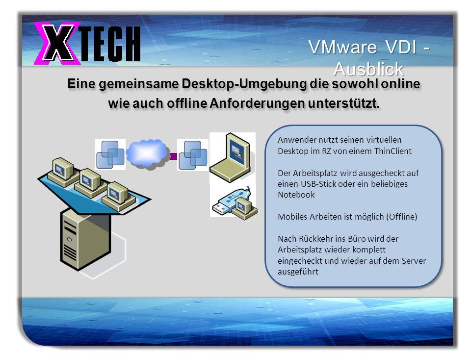VMware VDI - Ausblick Eine gemeinsame Desktop-Umgebung die sowohl online. wie auch offline Anforderungen unterstützt.