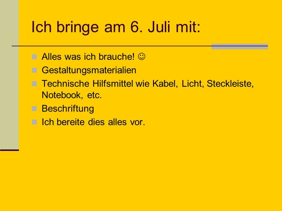 Ich bringe am 6. Juli mit: Alles was ich brauche! 