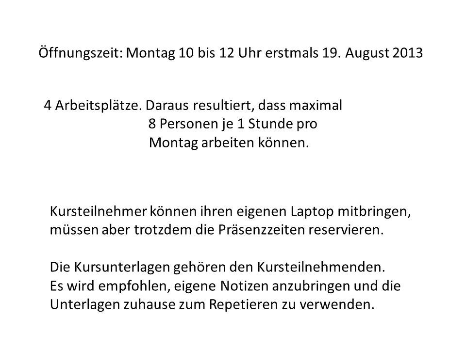 Öffnungszeit: Montag 10 bis 12 Uhr erstmals 19. August 2013