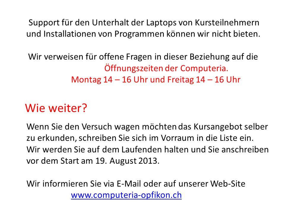 Support für den Unterhalt der Laptops von Kursteilnehmern und Installationen von Programmen können wir nicht bieten.