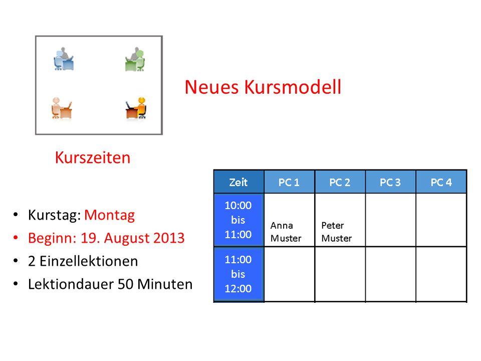Neues Kursmodell Kurszeiten Kurstag: Montag Beginn: 19. August 2013