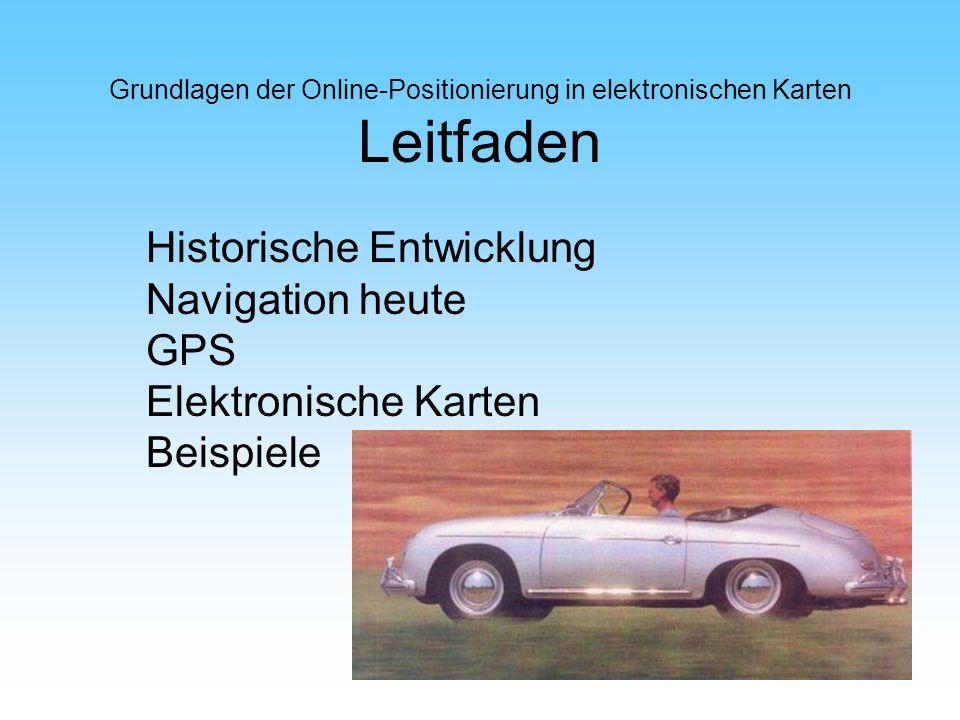 Historische Entwicklung Navigation heute GPS Elektronische Karten