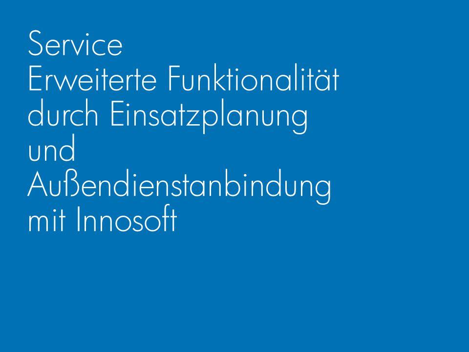 Service Erweiterte Funktionalität durch Einsatzplanung und Außendienstanbindung mit Innosoft