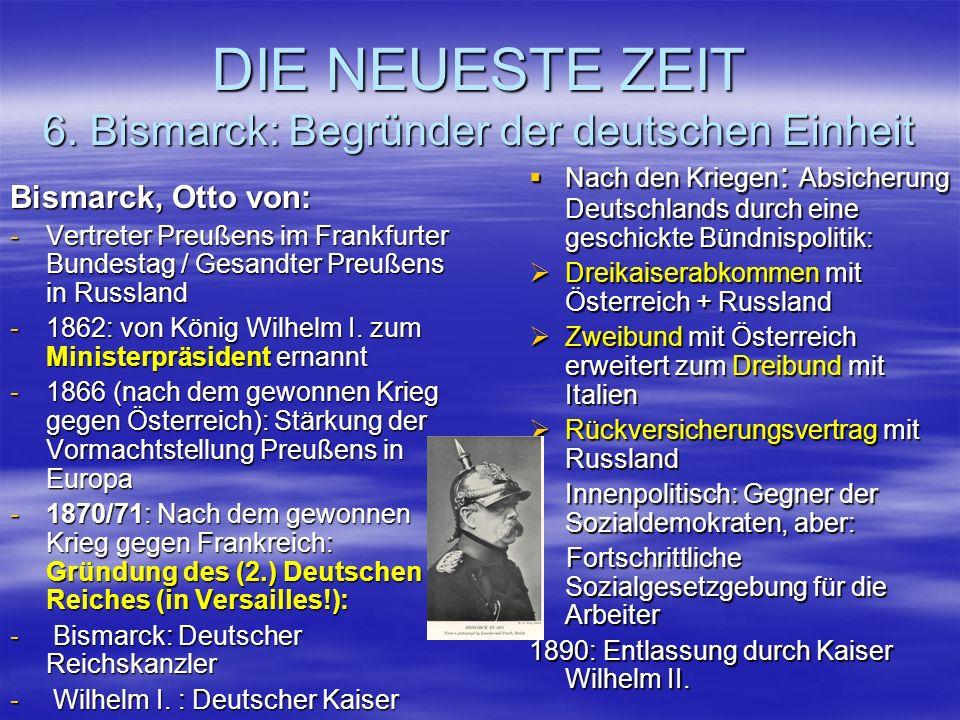 DIE NEUESTE ZEIT 6. Bismarck: Begründer der deutschen Einheit