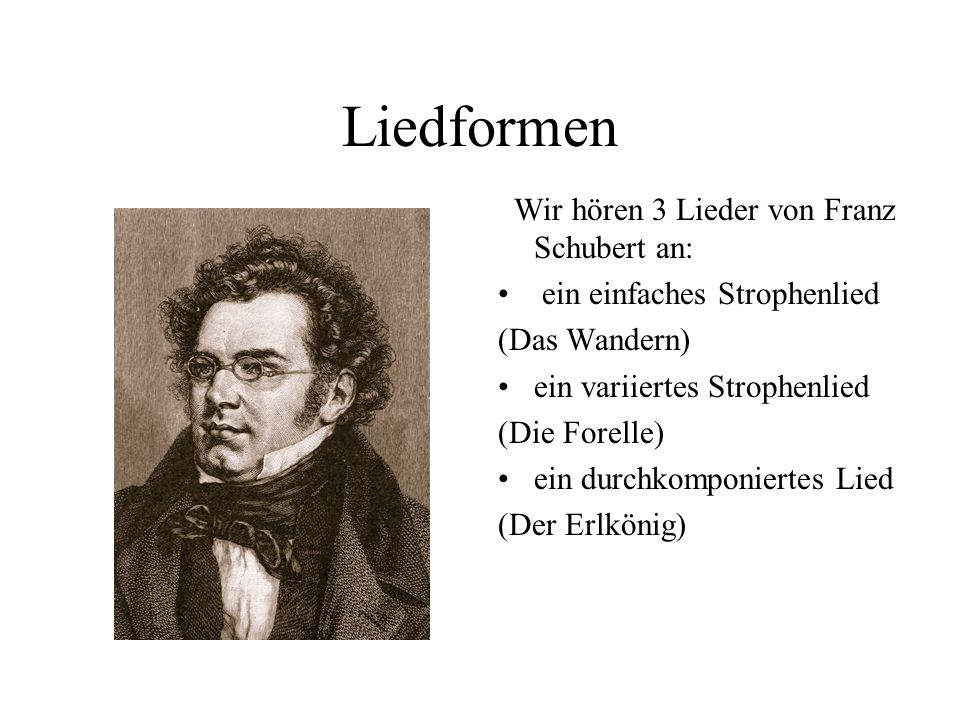 Liedformen Wir hören 3 Lieder von Franz Schubert an:
