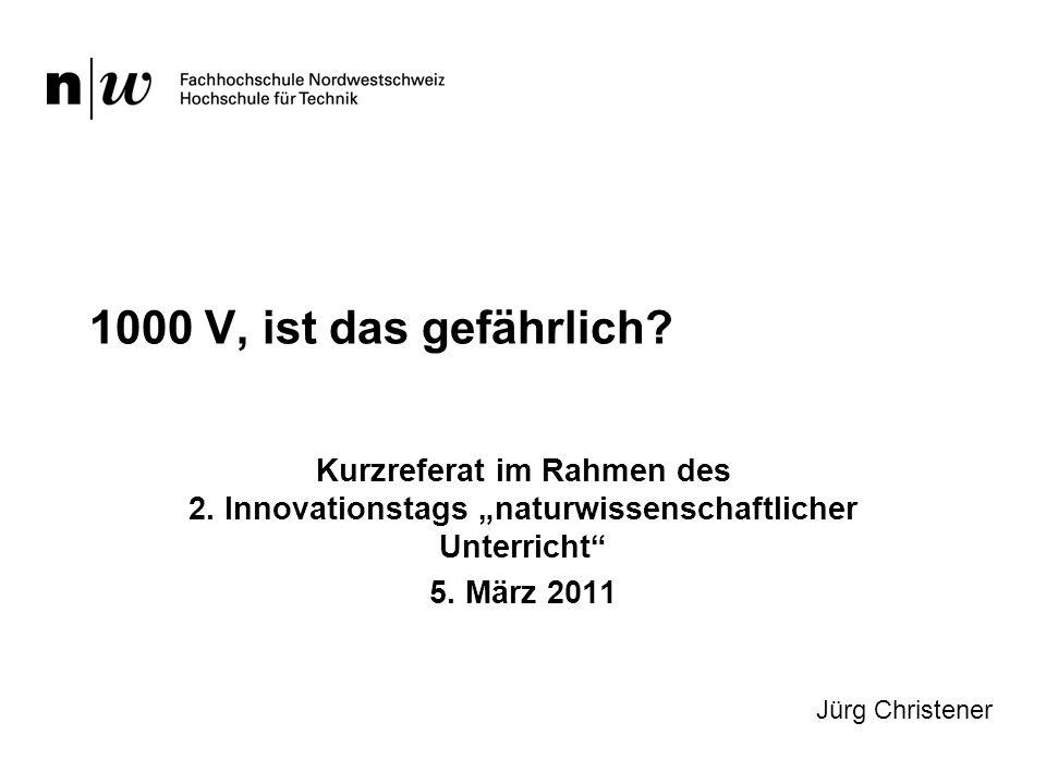 """1000 V, ist das gefährlich Kurzreferat im Rahmen des 2. Innovationstags """"naturwissenschaftlicher Unterricht"""