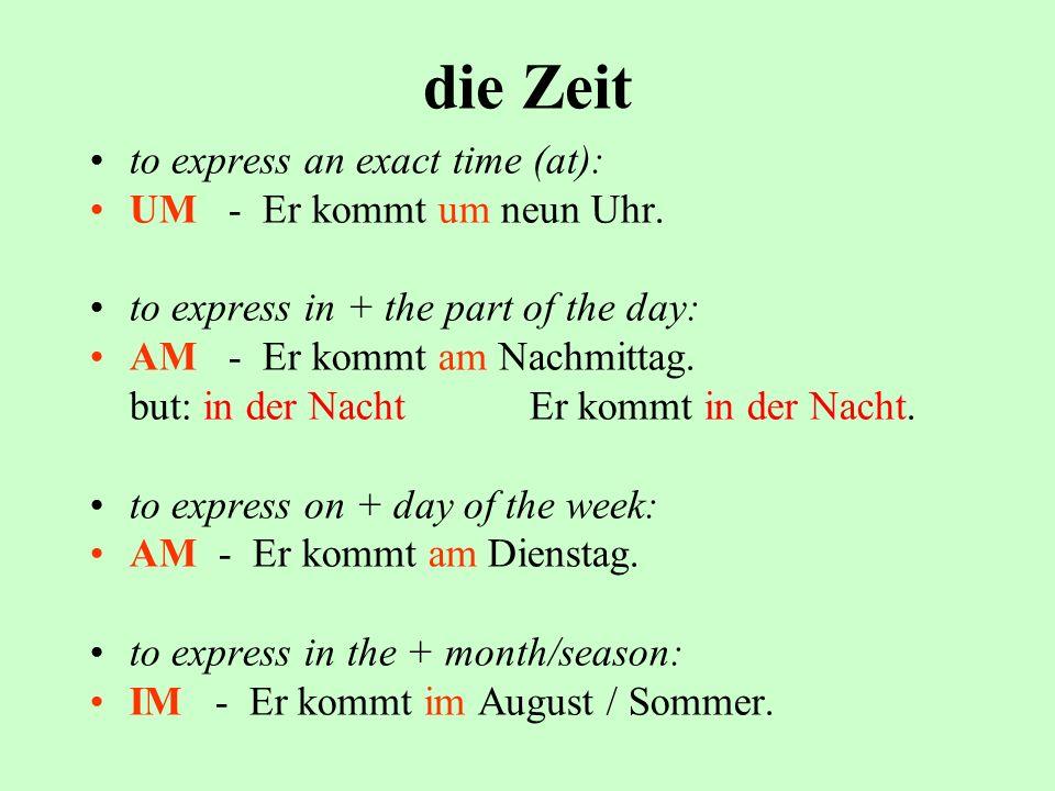 die Zeit to express an exact time (at): UM - Er kommt um neun Uhr.