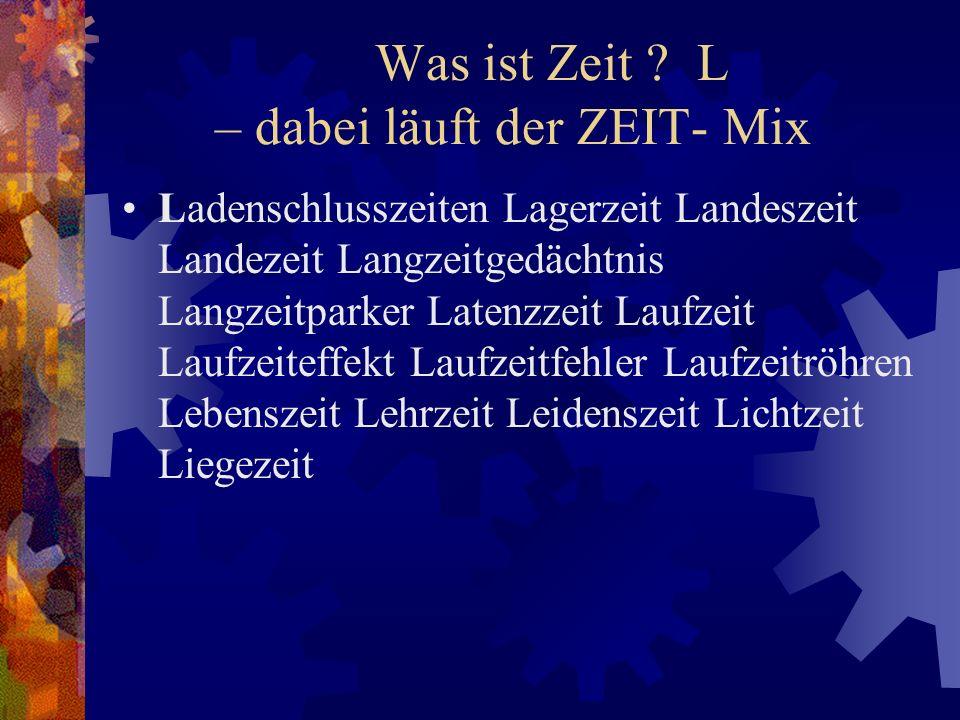 Was ist Zeit L – dabei läuft der ZEIT- Mix