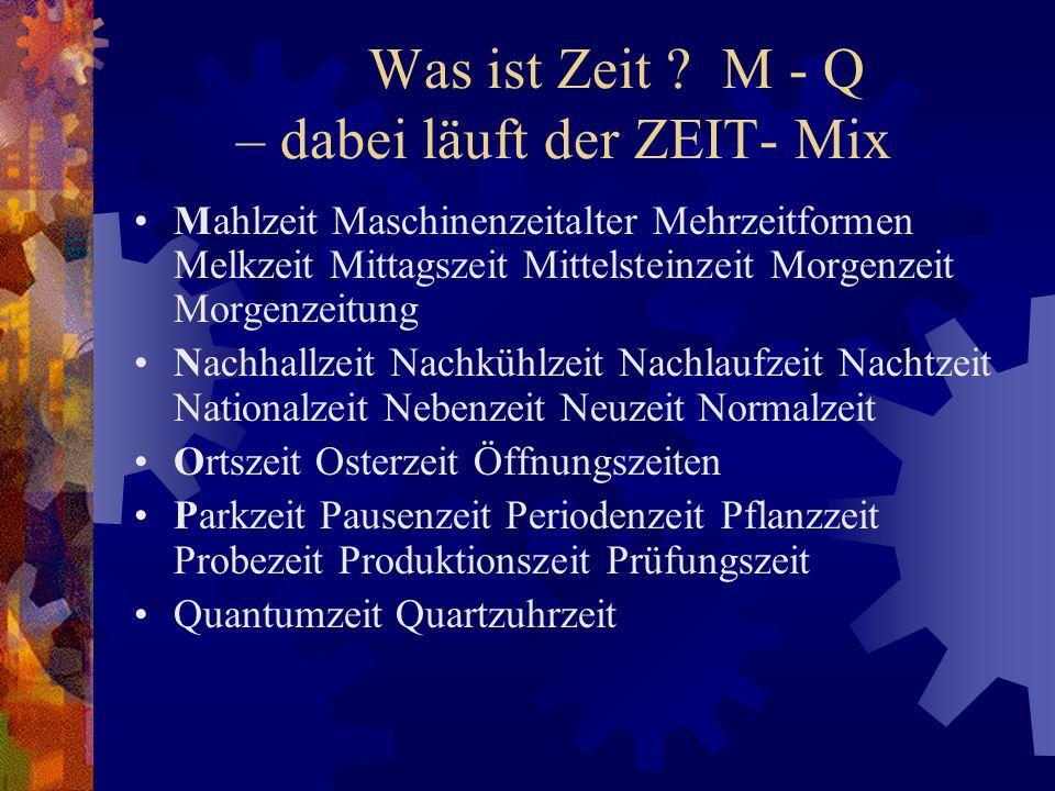 Was ist Zeit M - Q – dabei läuft der ZEIT- Mix