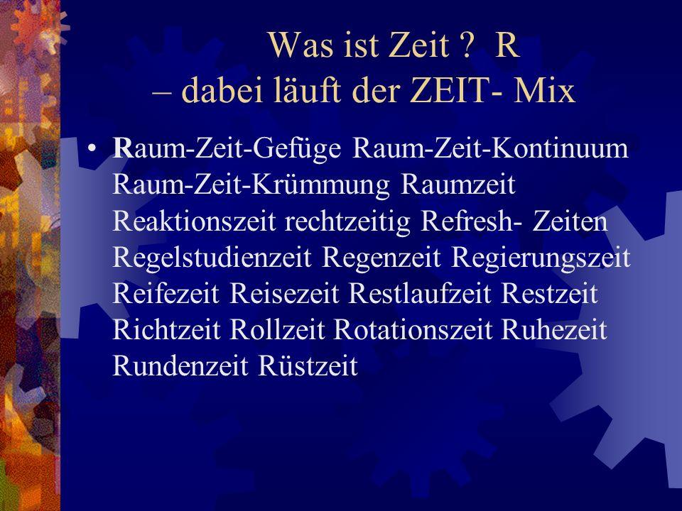 Was ist Zeit R – dabei läuft der ZEIT- Mix