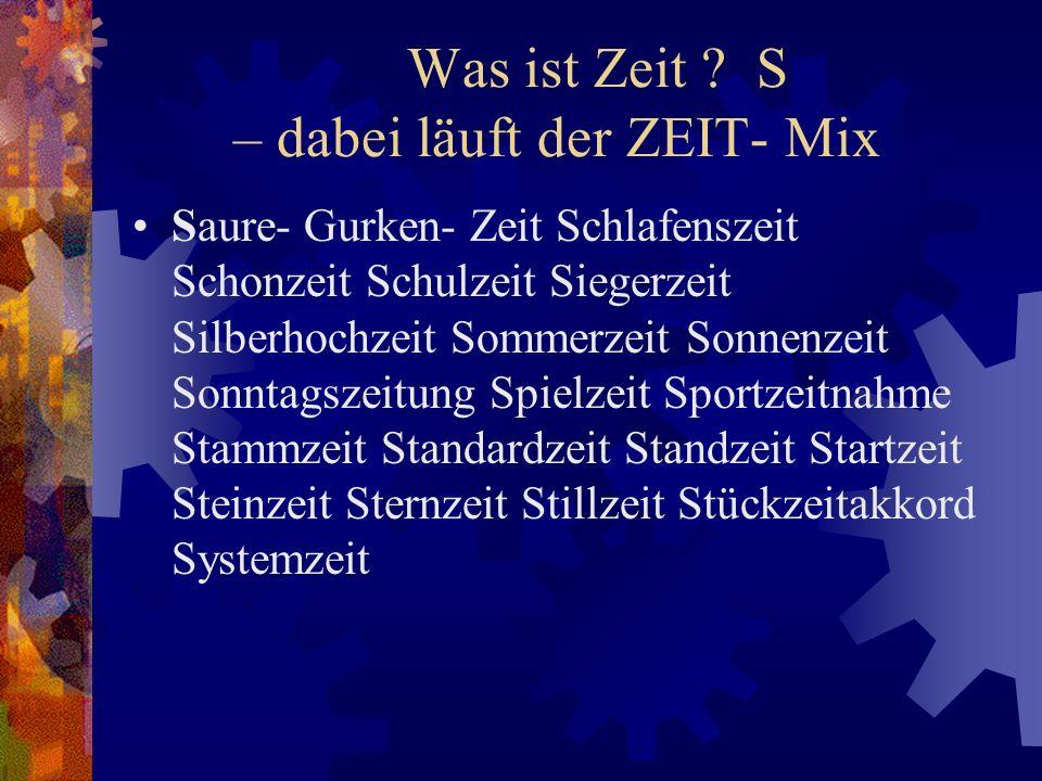 Was ist Zeit S – dabei läuft der ZEIT- Mix