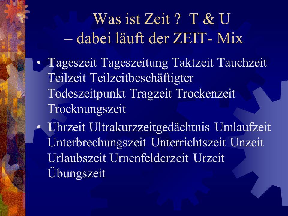 Was ist Zeit T & U – dabei läuft der ZEIT- Mix