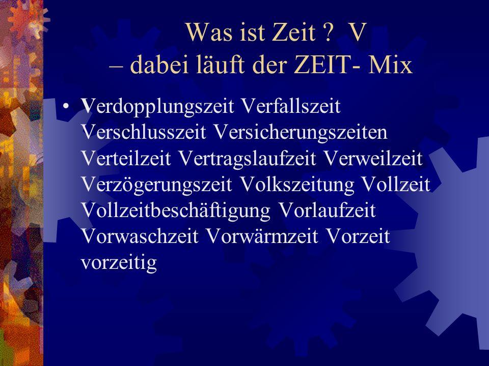 Was ist Zeit V – dabei läuft der ZEIT- Mix