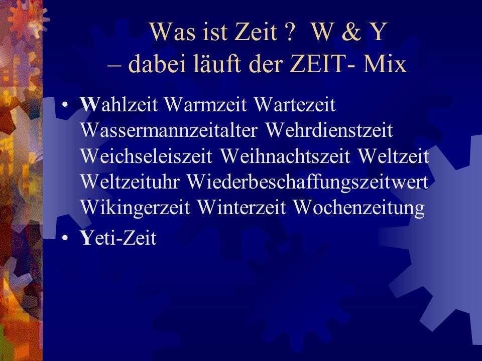 Was ist Zeit W & Y – dabei läuft der ZEIT- Mix