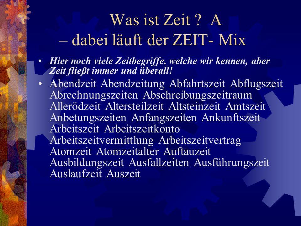 Was ist Zeit A – dabei läuft der ZEIT- Mix