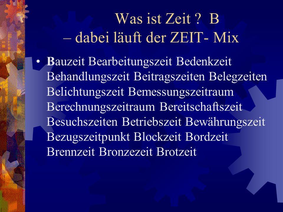 Was ist Zeit B – dabei läuft der ZEIT- Mix