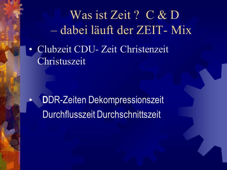Was ist Zeit C & D – dabei läuft der ZEIT- Mix