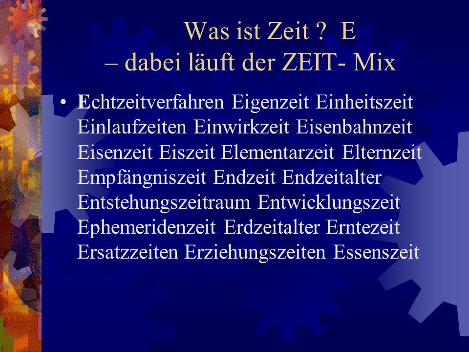 Was ist Zeit E – dabei läuft der ZEIT- Mix