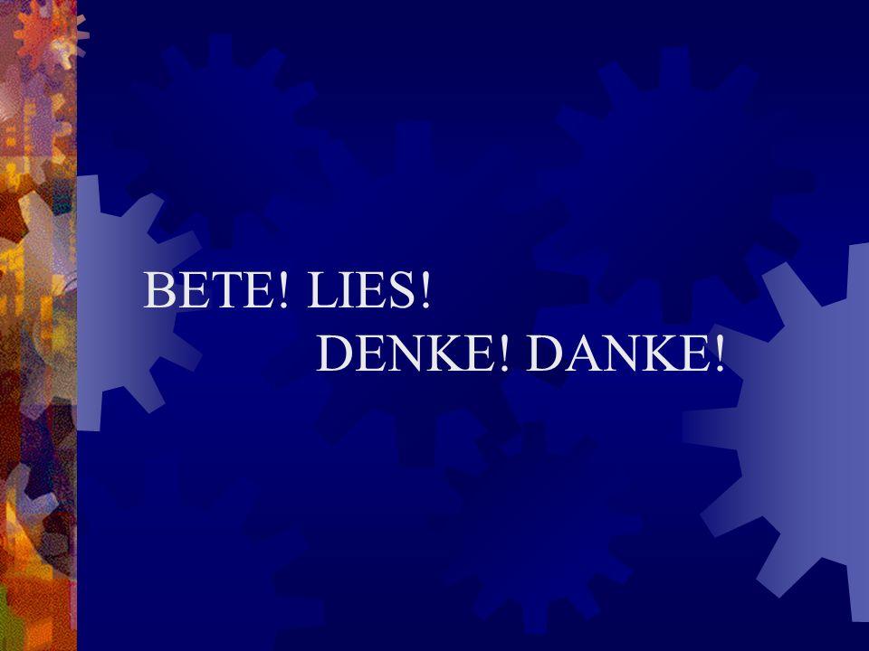 BETE! LIES! DENKE! DANKE!