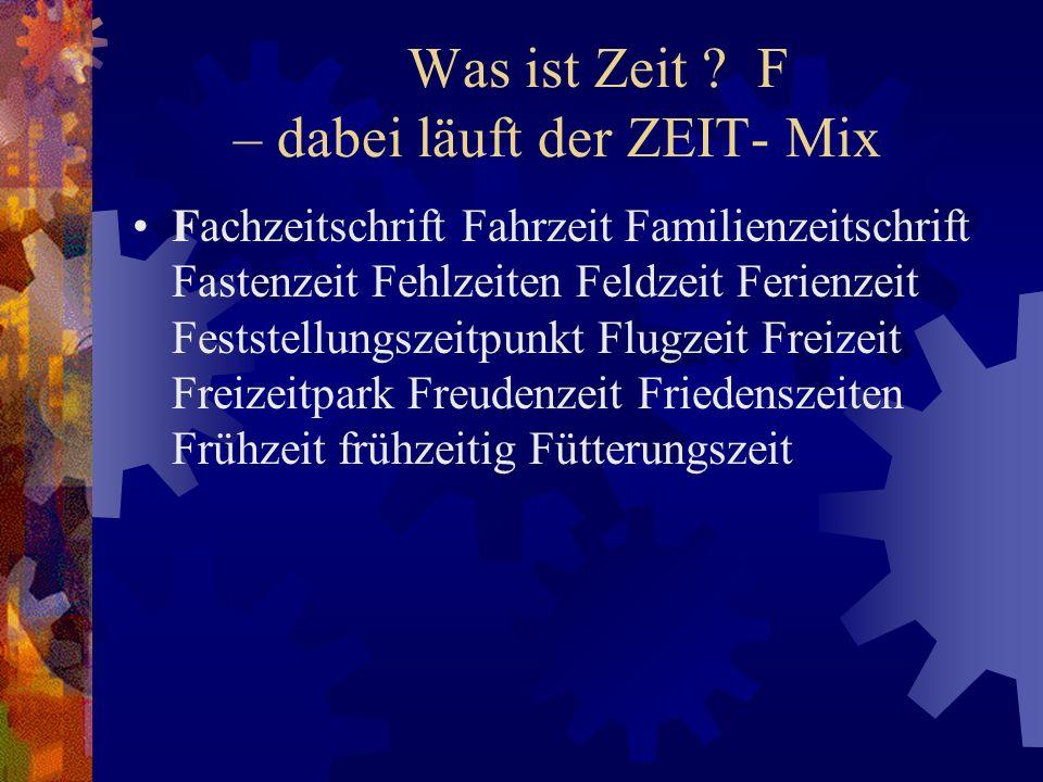Was ist Zeit F – dabei läuft der ZEIT- Mix
